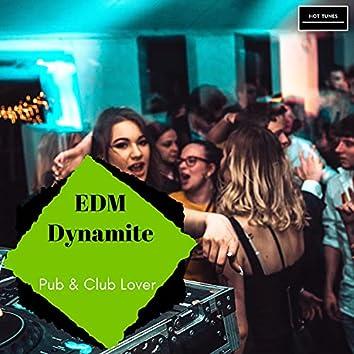 EDM Dynamite - Pub & Club Lover