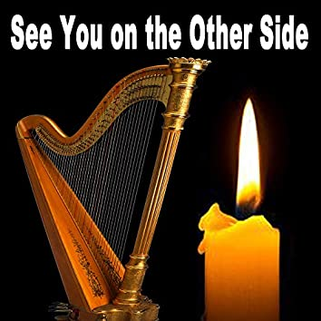 See You on the Other Side (The Most Emotional Melanchonic Harp Music Ever Recorded for Funeral, Mourning, R.I.P., Sorrow, Distress, Pain, Anguish, Pregnancy Loss, Covid-19 Loss, Pass Away, Sadness & Affiction)