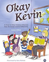 Okay Kevin: A Story to Help Children Discover How Everyone Learns Differently including those with Autism Spectrum Conditions and Specific Learning Difficulties
