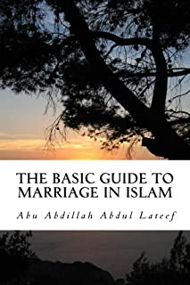 The Basic Guide To Marriage In Islam: Learning The Fundamental Issues