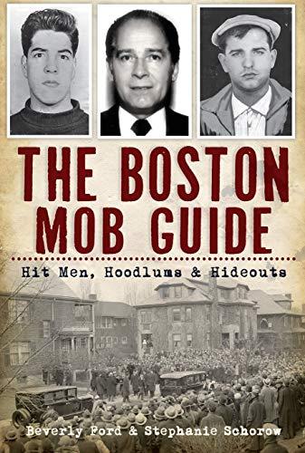 The Boston Mob Guide: Hit Men, Hoodlums & Hideouts