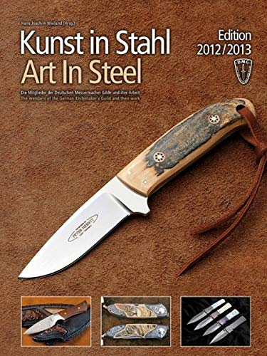 Kunst in Stahl (Art in Steel), Edition 2012/2013: Die Mitglieder der Deutschen Messermacher-Gilde und ihre Arbeiten The members of the German ... the German Knifemaker´s Guild and their work)