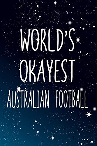 World's Okayest Australian football: Notebook Lined Pages, 6.9 inches,120 Pages, White Paper Journal, notepad Gift
