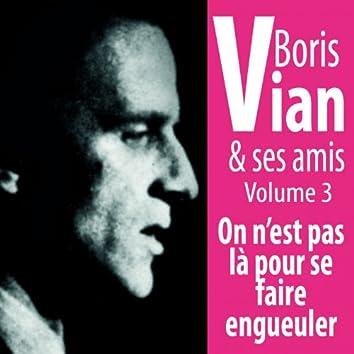 Boris Vian et ses amis : On n'est pas là pour se faire engueuler (Vol. 3)