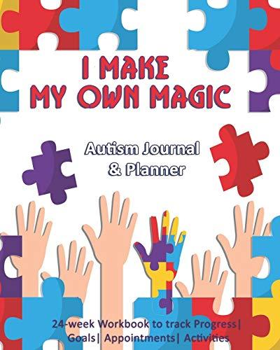 I Make My Own Magic: Autism Journal & Planner: 24-week Workbook to track Progress| Goals| Appointmen