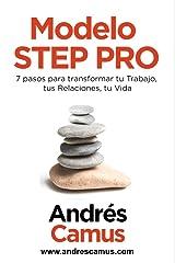 MODELO STEP PRO: 7-Pasos para transformar tu Trabajo, tus Relaciones, tu Vida (Spanish Edition) Kindle Edition