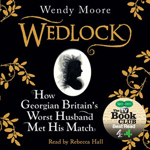 Wedlock     How Georgian Britain's Worst Husband Met His Match              By:                                                                                                                                 Wendy Moore                               Narrated by:                                                                                                                                 Rebecca Hall                      Length: 7 hrs and 56 mins     26 ratings     Overall 4.0