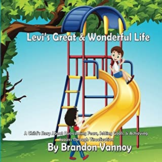 Levi's Great & Wonderful Life: A Child's Story About Overcoming Fears, Setting Goals, & Achieving Success Through Visualiz...