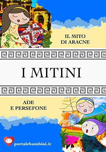 I Mitini: Il mito di Aracne & Ade e Persefone (Italian Edition)