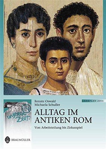 Alltag im antiken Rom: Von Arbeitsteilung bis Zirkusspiel. Lat. /Dt. (Latein in unserer Zeit)