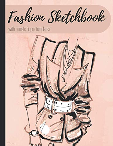 Fashion Sketchbook With Female Figure Templates: 120 pages of 360 Female Figure Templates for Easily Sketching Your Modern Fashion Design Styles and Building Your Portfolio