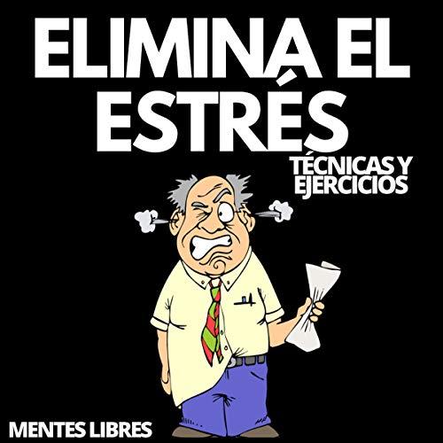 Elimina el Estrés: Técnicas y Ejercicios [Eliminate Stress: Techniques and Exercises] cover art