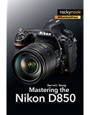 Mastering the Nikon D850 (The Mastering Camera Guide)