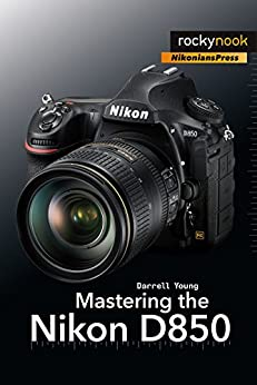Mastering the Nikon D850 (The Mastering Camera Guide Series) by [Darrell Young]