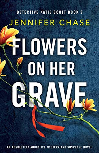 Flowers on Her Grave: An absolutely addictive mystery and suspense novel (Detective Katie Scott)
