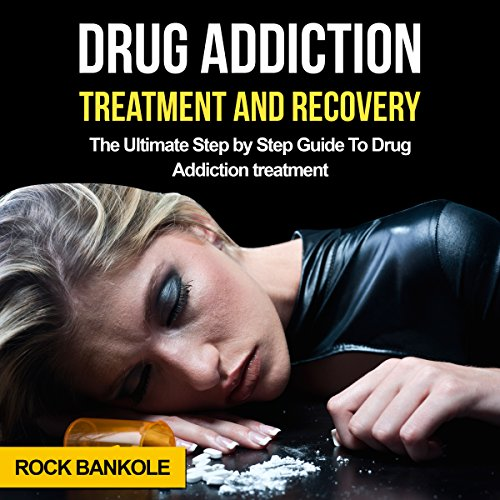 Drug Addiction Treatment and Recovery audiobook cover art