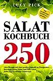 SALAT KOCHBUCH: 250 Salat Rezepte mit einer großen Auswahl an Vinaigrettes, Dressings, grüne Salate und Partysalate. Jeden Tag das richtige Salatrezept. Inkl. kalorienarme Rezepte zum Abnehmen.