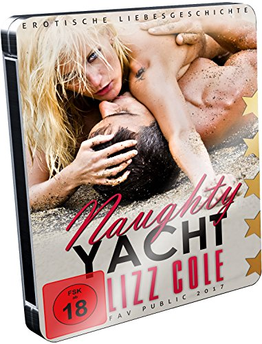 Naughty Yacht – Luxusliebe auf hoher See (Erotik Roman Ab 18 Unzensiert - Steelbook Edition) (German Edition)