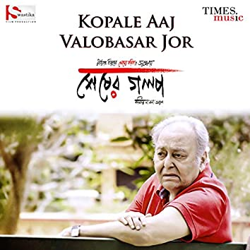 "Kopale Aaj Valobasar Jor (From ""Sesher Golpo"") - Single"