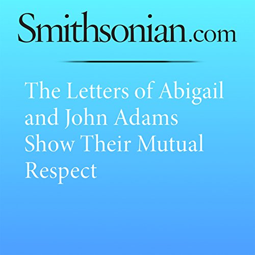 The Letters of Abigail and John Adams Show Their Mutual Respect audiobook cover art