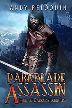 Darkblade Assassin: An Epic Fantasy Adventure (Hero of Darkness Book 1) by [Andy Peloquin]