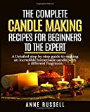 The complete candle making recipes for beginners to the expert: A Detailed step by step guide to making incredible homemade candle with different fragrance