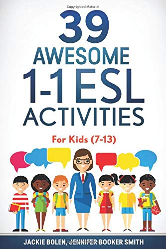 39 Awesome 1-1 ESL Activities: For Kids (7-13): 5 (ESL Games and Activities for Kids)