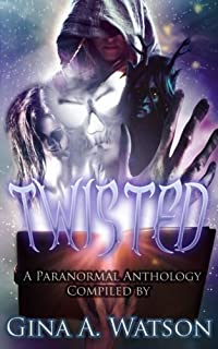 Twisted: A Paranormal Anthology (Twisted Anthology) (Volume 1)