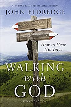 Walking with God: How to Hear His Voice by [John  Eldredge]