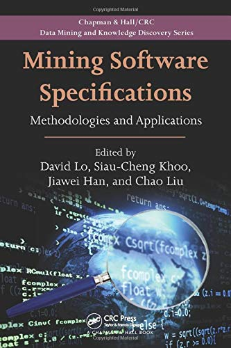 Mining Software Specifications: Methodologies and Applications (Chapman & Hall/Crc Data Mining and Knowledge Discovery)