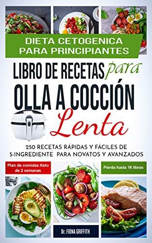 Dieta Cetogénica - Libro de Recetas para Olla a Cocción Lenta: 250...