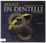 Bijoux en dentelle aux fuseaux : En fil de lin, coton, soie,