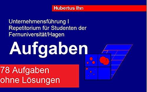 Fernuni Unternehmensfuehrung I: Aufgaben (Unternehmensführung Fernuni Hagen Repetitorium 3)