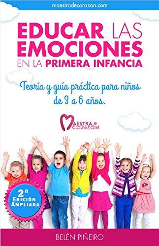Educar Las Emociones En La Primera Infancia Teoría Y Guía Práctica Para Niños De 3 A 6 Años Descubre Todo Lo Necesario Para Aplicar La Educación Emocional En Educación Infantil Ebook Piñeiro