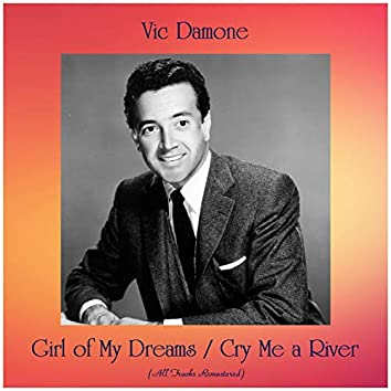 Girl of My Dreams / Cry Me a River (All Tracks Remastered)