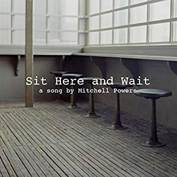 Sit Here and Wait