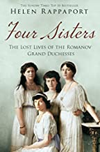Four Sisters:The Lost Lives of the Romanov Grand Duchesses by Helen Rappaport (Unabridged, 29 Jan 2015) Paperback