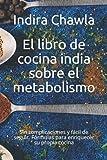 El libro de cocina india sobre el metabolismo: Sin complicaciones y fácil de seguir. Fórmulas para enriquecer su propia cocina