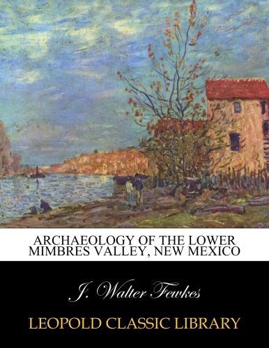Archaeology of the lower Mimbres valley, New Mexico
