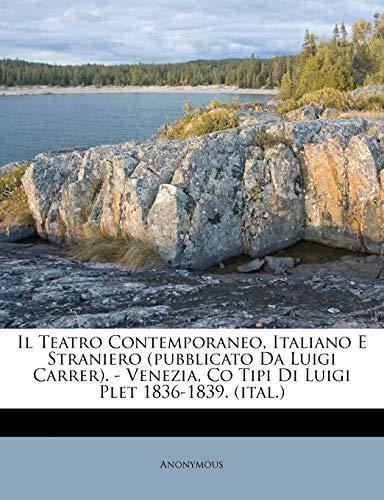 Il Teatro Contemporaneo, Italiano E Straniero (Pubblicato Da Luigi Carrer). - Venezia, Co Tipi Di Luigi Plet 1836-1839. (Ital.)