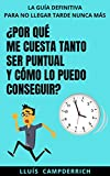 ¿Por qué me cuesta tanto ser puntual y cómo lo puedo conseguir?: La guía definitiva para no llegar tarde nunca más (ORGANITZIA)