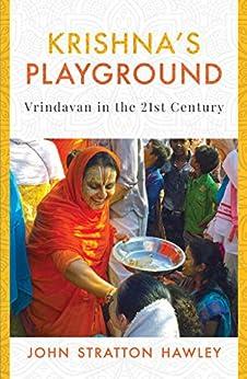 Krishna's Playground: Vrindavan in the 21st Century (English Edition) par [John Stratton Hawley]