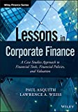 Lessons in Corporate Finance: A Case Studies Approach to Financial Tools, Financial Policies, and Valuation (Wiley Finance)