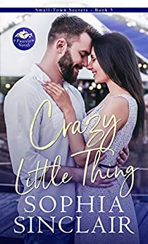Crazy Little Thing: A smart and steamy opposites attract, sexy millionaire romance. (Small-Town Secrets Book 5) by [Sophia  Sinclair]