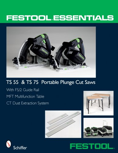 Festool® Essentials: TS 55 & TS 75 Portable Plunge Saws: With FS/2 Guide Rail, MFT Multifunction Table, & CT Dust Extraction System