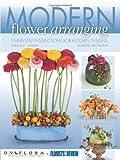 Modern Flower Arranging: Step-by-step Instructions for Modern Design