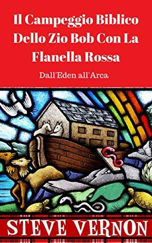 Il Campeggio Biblico Dello Zio Bob Con La Flanella Rossa (Dall'Eden all'Arca)