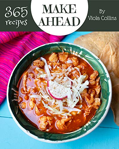 365 Make Ahead Recipes: The Highest Rated Make Ahead Cookbook You Should Read (English Edition)