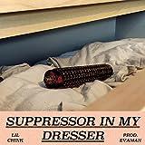 Suppressor in My Dresser [Explicit]