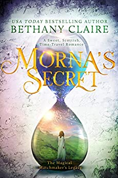 Morna's Secret: A Sweet, Scottish Time Travel Romance (The Magical Matchmaker's Legacy Book 2) by [Bethany Claire]